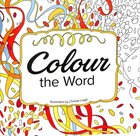 Colour the Word (Adult Coloring Books Series)