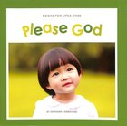 Please God (Books For Little Ones Series) Paperback