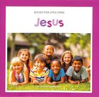 Jesus (Books For Little Ones Series) Paperback