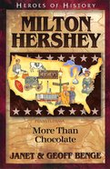 Milton Hershey - More Than Chocolate (Heroes Of History Series)