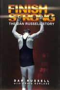 Finish Strong: The Dan Russell Story Paperback