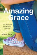 Amazing Grace (#03 in Beautiful Lives Series) Paperback