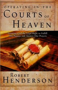 Operating in the Courts of Heaven (#01 in Official Courts Of Heaven Series)