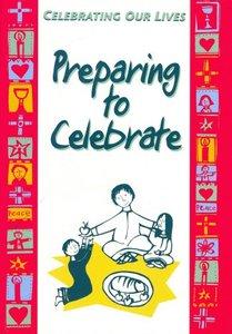 Preparing to Celebrate (Celebrating Our Lives Series)