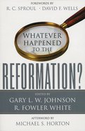 Whatever Happened to the Reformation? Paperback