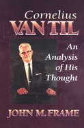 Cornelius Van Til: An Analysis of His Thought Paperback