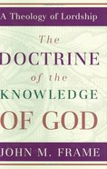 The Doctrine of the Knowledge of God (#01 in Theology Of Lordship Series) Hardback