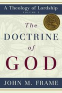 The Doctrine of God (#2 in Theology Of Lordship Series) Hardback