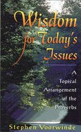 Wisdom For Today's Issues: Proverbs Paperback