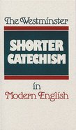 The Westminster Shorter Catechism in Modern English Paperback