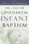 The Case For Covenantal Infant Baptism Paperback