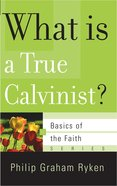 What is a True Calvinist? (Basics Of The Reformed Faith Series (Now Botf)) Paperback
