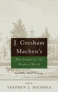 J Gresham Machen's the Gospel and the Modern World Paperback