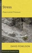 Stress: Peace Amid Pressure (Resources For Changing Lives Series) Booklet