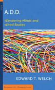 A.D.D.: Wandering Minds and Wired Bodies (Resources For Changing Lives Series) Booklet