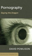 Pornography: Slaying the Dragon (Resources For Changing Lives Series) Booklet