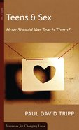 Teens & Sex: How Should We Teach Them? (Resources For Changing Lives Series) Booklet