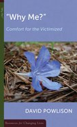 """Why Me?"" Comfort For the Victimized (Resources For Changing Lives Series) Booklet"