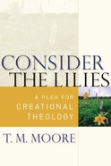 Consider the Lilies Paperback