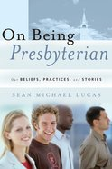 On Being Presbyterian Paperback