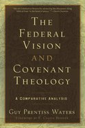 The Federal Vision and Covenant Theology Paperback