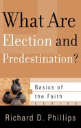 What Are Election and Predestination? (Basics Of The Reformed Faith Series (Now Botf)) Paperback