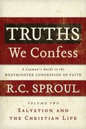 Salvation and the Christian Life (Truths We Confess (Laymans Guide To The Westminster Confession Of Faith) Series)