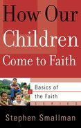 How Our Children Come to Faith (Basics Of The Reformed Faith Series (Now Botf)) Paperback