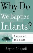 Why Do We Baptize Infants? (Basics Of The Reformed Faith Series (Now Botf)) Paperback