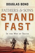 Stand Fast in the Way of Truth (#1 in Fathers & Sons Series) Paperback