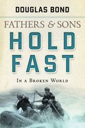 Hold Fast in a Broken World (#2 in Fathers & Sons Series) Paperback