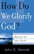 How Do We Glorify God? (Basics Of The Reformed Faith Series (Now Botf)) Paperback
