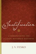 Justification: Understanding the Classic Reformed Doctrine Paperback