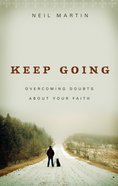 Keep Going: Overcoming Doubts About Your Faith Paperback