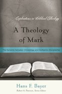 A Theology of Mark (Explorations In Biblical Theology Series)