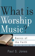 What is Worship Music? (Basics Of The Faith Series (Formerly 'Reformed' Borf)) Paperback