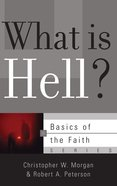 What is Hell? (Basics Of The Faith Series (Formerly 'Reformed' Borf)) Paperback