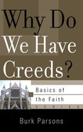 Why Do We Have Creeds? (Basics Of The Faith Series (Formerly 'Reformed' Borf))