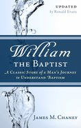 William the Baptist: A Classic Story of a Mans Journey to Understand Baptism Paperback
