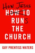 How Jesus Runs the Church Paperback