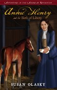 Annie Henry and the Birth of Liberty (#02 in Adventures In The American Revolution Series) Paperback