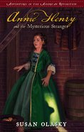 Annie Henry and the Mysterious Stranger (#03 in Adventures In The American Revolution Series) Paperback