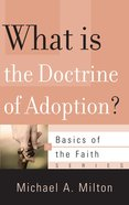 What is the Doctrine of Adoption? (Basics Of The Faith Series (Formerly 'Reformed' Borf))