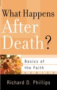 What Happens After Death? (Basics Of The Faith Series (Formerly 'Reformed' Borf)) Booklet