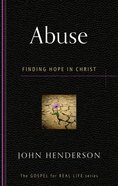 Abuse: Finding Hope in Christ (Gospel For Real Life Counseling Booklets Series)