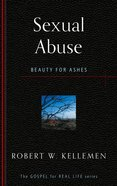 Sexual Abuse: Beauty For Ashes (Gospel For Real Life Counseling Booklets Series) Booklet