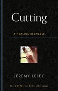 Cutting: A Healing Response (Gospel For Real Life Counseling Booklets Series) Booklet