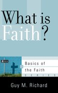 What is Faith? (Basics Of The Faith Series (Formerly 'Reformed' Borf)) Booklet