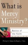 What is Mercy Ministry? (Basics Of The Faith Series (Formerly 'Reformed' Borf)) Booklet