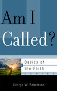 Am I Called? (Basics Of The Faith Series (Formerly Reformed Borf))
